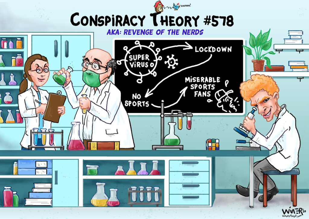 Sports cartoon illustration laying out one of thousands of conspiracy theories regarding coronavirus - this one postulating it was designed by nerds with the intention of creating miserable sports fans.
